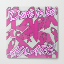 Dare To Be Aware (breast cancer version) Metal Print