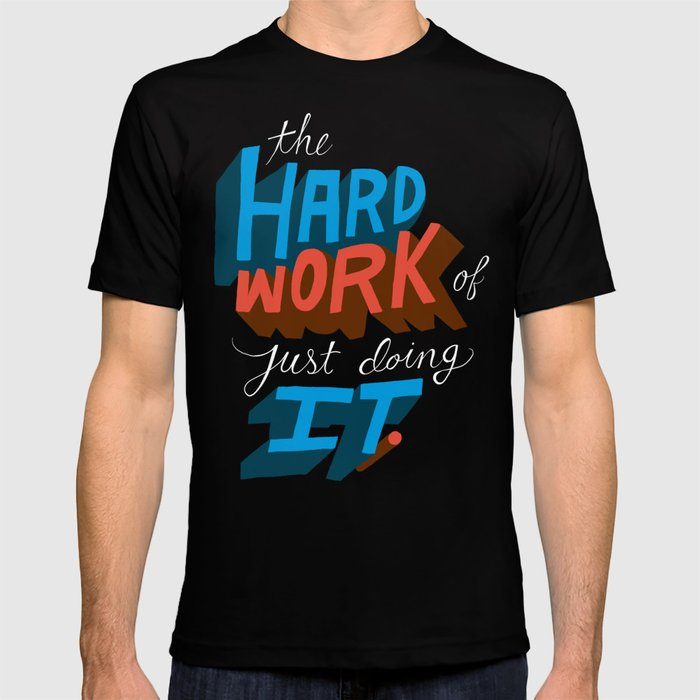 The Hard Work of Just Doing it. T-shirt