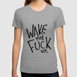 WAKE the FUCK up. T-shirt