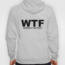 WTF What the Fish? Sarcasm Sayings Quotes Minimal Word Art  Hoody