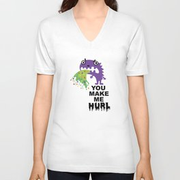 You Make Me Hurl Unisex V-Neck