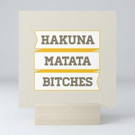 Hakuna Matata Bitches Mini Art Print