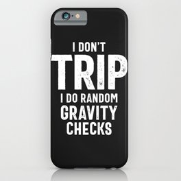 I Don't Trip I Do Random Gravity Checks iPhone Case