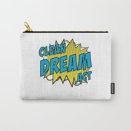 Clean Dream Act Now Carry-All Pouch