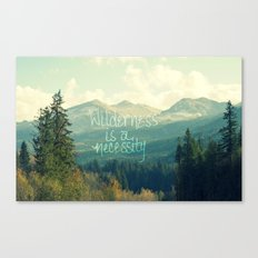 Wilderness is a Necessity Canvas Print