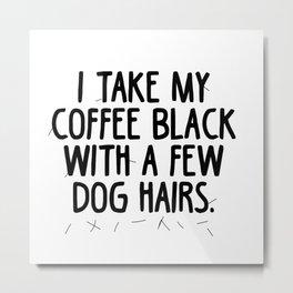 Coffee Dog Hair Metal Print