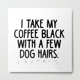 Dog Hair in my coffee Metal Print
