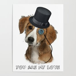 You Are My Love - Little Dog With Top Hat and Monocle Poster