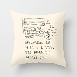 French Radio (Because of Him I Listen to French Radio) Throw Pillow