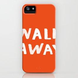 Walk away - quit your phone phone case iPhone Case