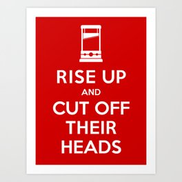 Rise Up and Cut Off Their Heads Art Print