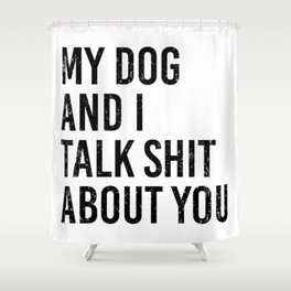 My dog and I talk shit about you. Dog lover gift. Mom life dog. Golden retriever Shower Curtain