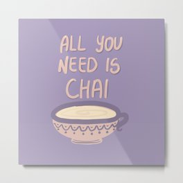 All you need is Chai Metal Print