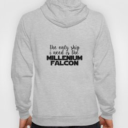 the only ship i need is the millenium falcon white Hoody