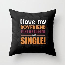 I love my boyfriend just kidding i am single Throw Pillow