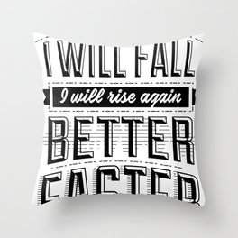 No matter how many times I will fall, I will rise again. Better. Faster. Stronger Throw Pillow