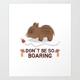 Don't Be Boring Cute Wild Boar Shirt Art Print