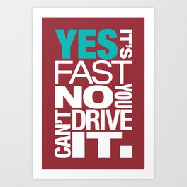 Yes it's fast No you can't drive it v2 HQvector Art Print