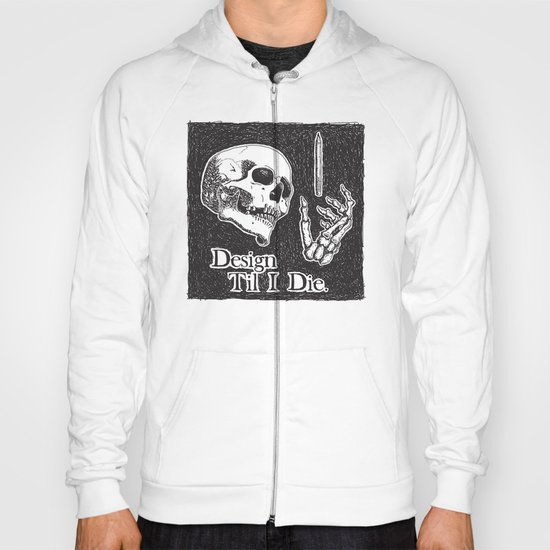 Design Til I Die Hoody