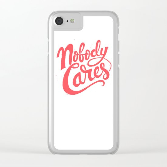 Nobody Cares Clear iPhone Case