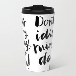 Don't let idiots ruin your day - brushlettering Travel Mug