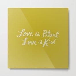 Love is Patient Love is Kind x Mustard Metal Print