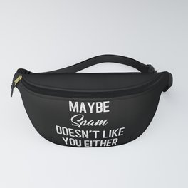Maybe Spam Doesn't Like You Either Fanny Pack