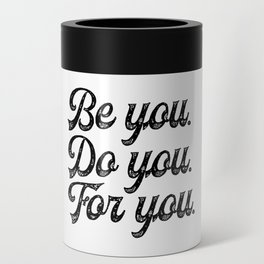 Be you. Do you.For you. Can Cooler