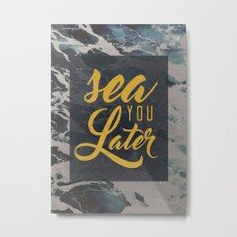 Sea You Later Metal Print