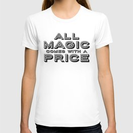 All Magic Comes at a Price T-shirt