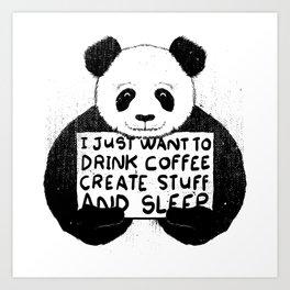 I Just Want To Drink Coffee, Create Stuff and Sleep Art Print
