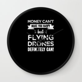 Flying drones makes you happy Funny Gift Wall Clock