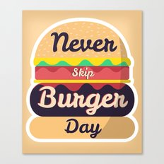Never Skip Burger Day Canvas Print