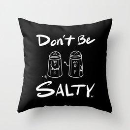 Don't Be Salty Throw Pillow