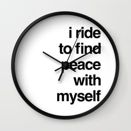 I ride to find peace with myself Wall Clock