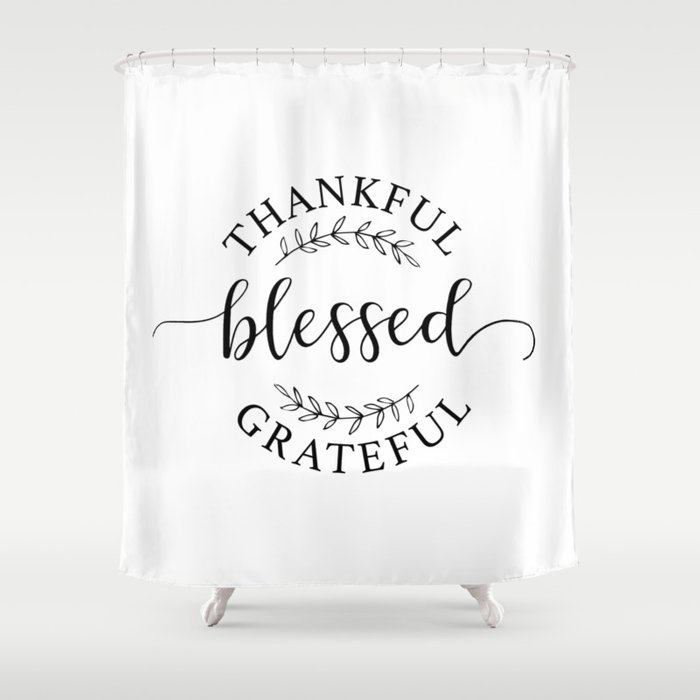 Thankful Blessed And Grateful Shower Curtain By Movemtns Society6