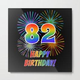 "82nd Birthday ""82"" & ""HAPPY BIRTHDAY!"" w/ Rainbow Spectrum Colors + Fun Fireworks Inspired Pattern Metal Print"