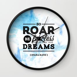 """""""So roar, be fearless, and go chase those dreams."""" - Stana Katic Wall Clock"""