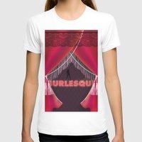 burlesque T-shirts featuring burlesque by veronique jacquart