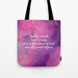 Beauty is truth, truth beauty, that is all Ye know on earth, and all ye need to know. Keats Tote Bag
