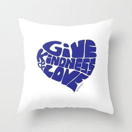 GIVE KINDNESS & LOVE - blue Throw Pillow