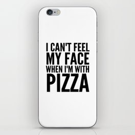 I Can't Feel My Face When I'm With Pizza iPhone Skin