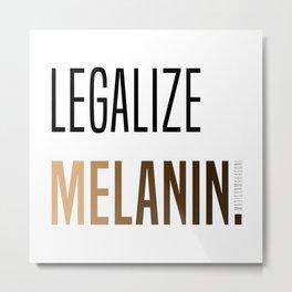 LEGALIZE MELANIN Metal Print