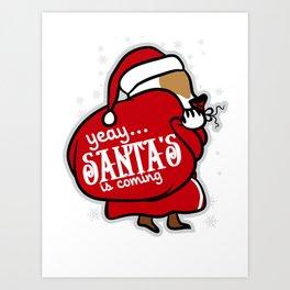yeay...... santa's is coming Art Print