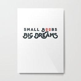 Small Boobs - Big Dreams Metal Print