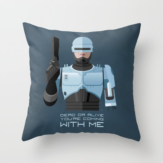 Dead or alive, you're coming with me (RoboCop) Throw Pillow