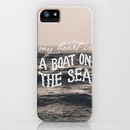 My heart is a boat on the sea iPhone Case