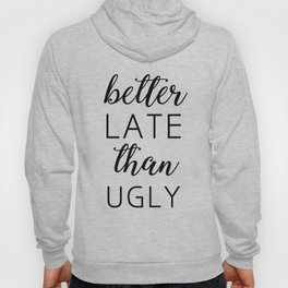 Better Late than Ugly – Quote Hoody