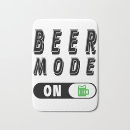 Beer mode on  - I love beer Bath Mat