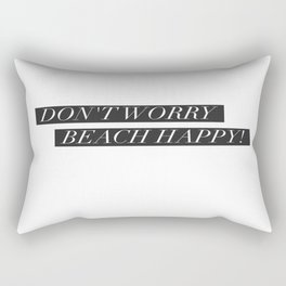 Dont worry, Beach happy! Rectangular Pillow